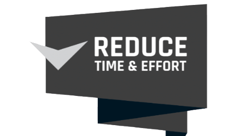 REDUCE TIME AND EFFORT